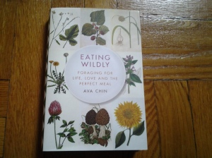 Eating Wildly: Foraging for Life, Love and the Perfect Meal by Ava Chin